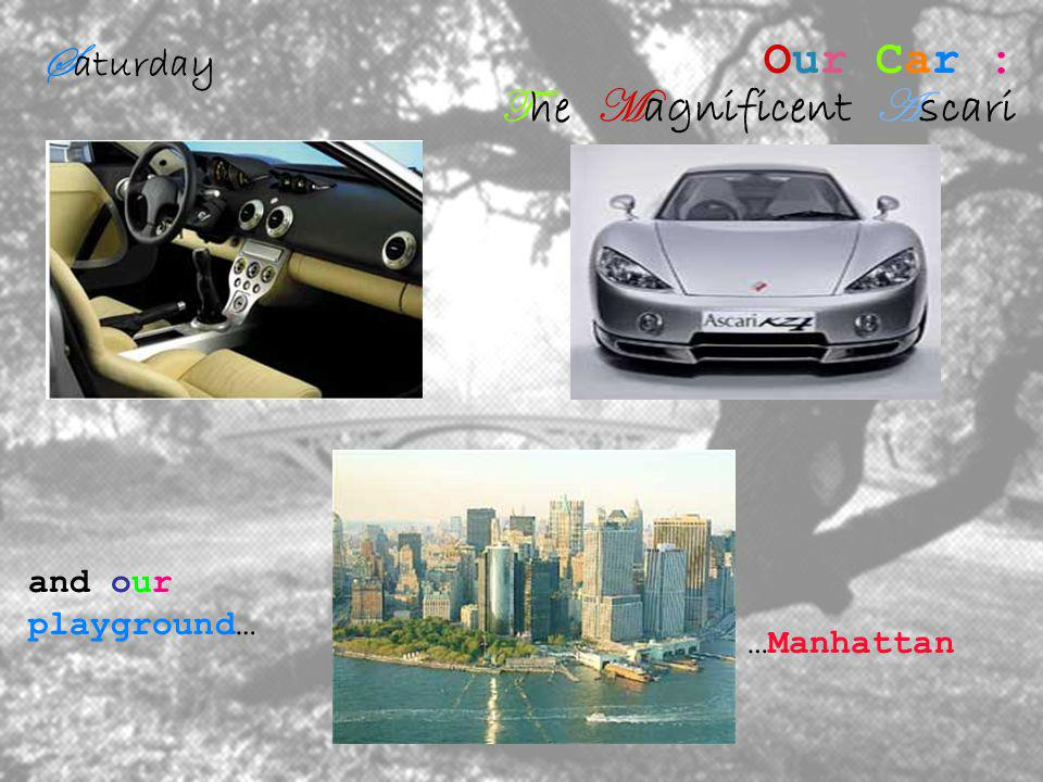 S aturday Our Car : T he M agnificent A scari and our playground… …Manhattan