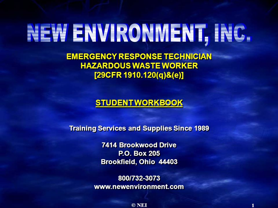 © NEI 1 EMERGENCY RESPONSE TECHNICIAN HAZARDOUS WASTE WORKER [29CFR 1910.120(q)&(e)] STUDENT WORKBOOK EMERGENCY RESPONSE TECHNICIAN HAZARDOUS WASTE WO