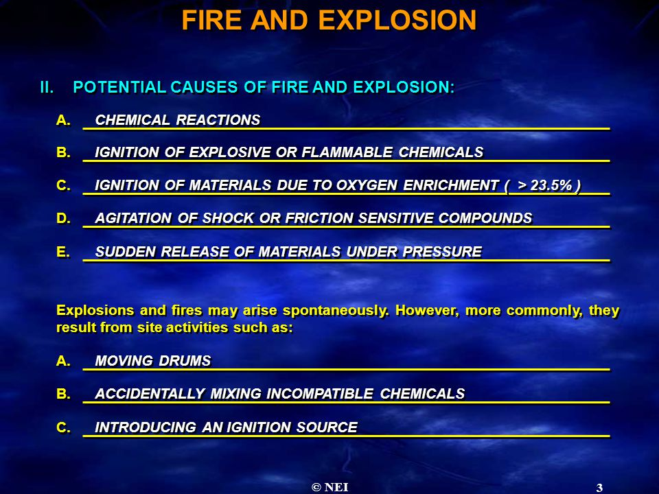 © NEI 3 II.POTENTIAL CAUSES OF FIRE AND EXPLOSION: A. B. C. CHEMICAL REACTIONS IGNITION OF EXPLOSIVE OR FLAMMABLE CHEMICALS IGNITION OF MATERIALS DUE