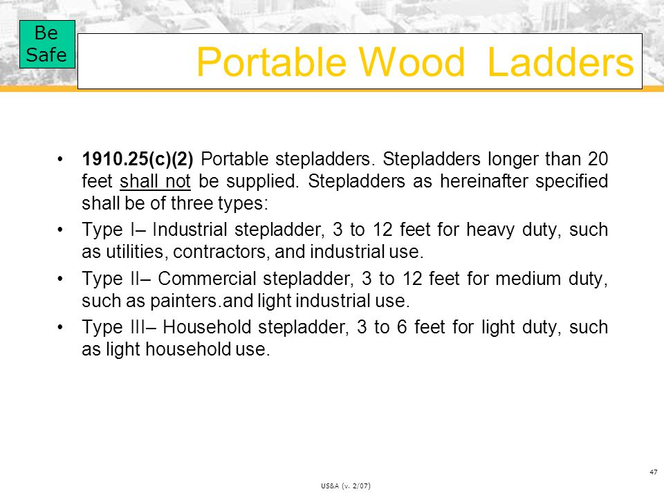 Be Safe US&A (v.2/07) 47 Portable Wood Ladders 1910.25(c)(2) Portable stepladders.