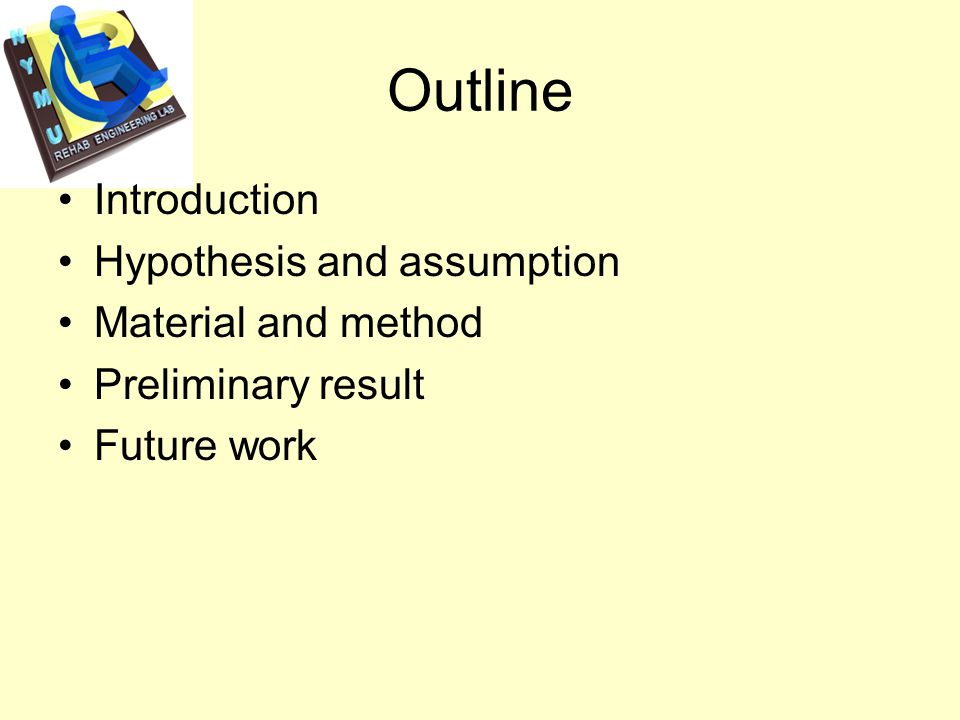 Outline Introduction Hypothesis and assumption Material and method Preliminary result Future work