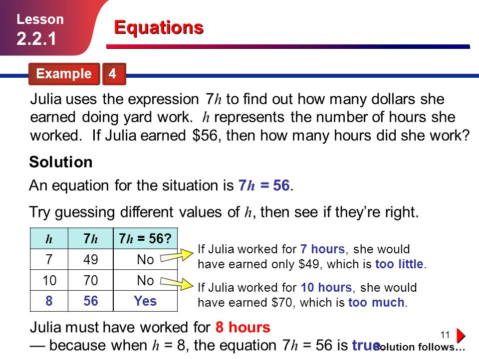 11 Example 4 Julia uses the expression 7 h to find out how many dollars she earned doing yard work. h represents the number of hours she worked. If Ju