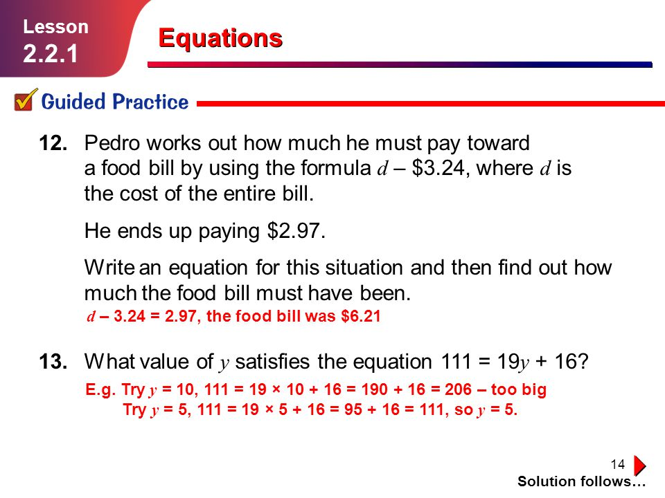14 Guided Practice Solution follows… Lesson 2.2.1 12.Pedro works out how much he must pay toward a food bill by using the formula d – $3.24, where d i