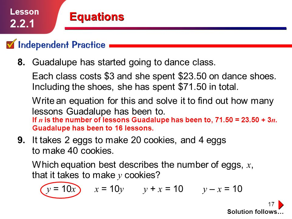 17 Independent Practice Solution follows… Lesson 2.2.1 Equations 8.Guadalupe has started going to dance class. Each class costs $3 and she spent $23.5