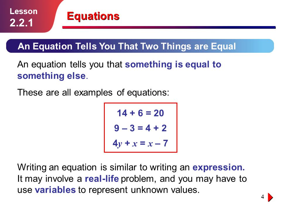 4 An Equation Tells You That Two Things are Equal An equation tells you that something is equal to something else. Writing an equation is similar to w