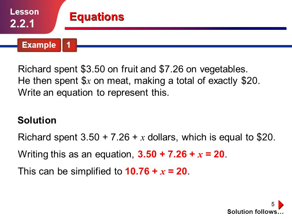 5 Example 1 Richard spent $3.50 on fruit and $7.26 on vegetables. He then spent $ x on meat, making a total of exactly $20. Write an equation to repre