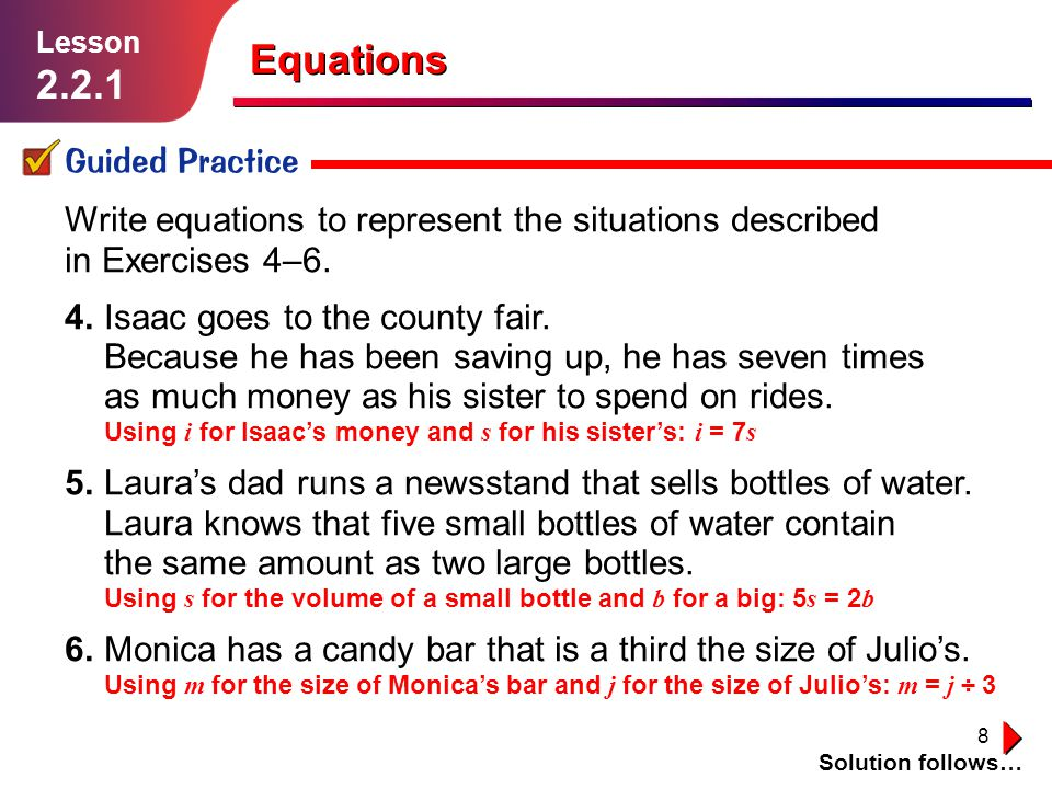 8 Guided Practice Solution follows… Lesson 2.2.1 Write equations to represent the situations described in Exercises 4–6. 4.Isaac goes to the county fa