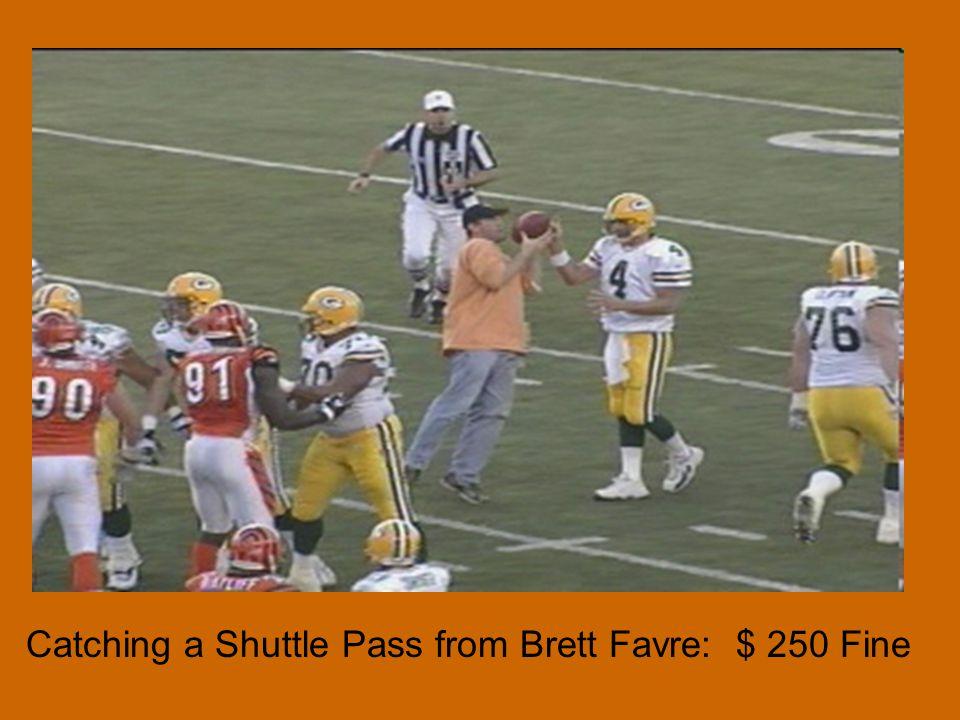 Catching a Shuttle Pass from Brett Favre: $ 250 Fine