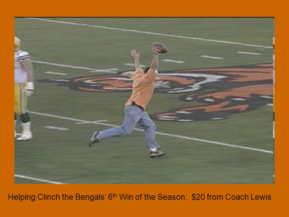 Helping Clinch the Bengals 6 th Win of the Season: $20 from Coach Lewis