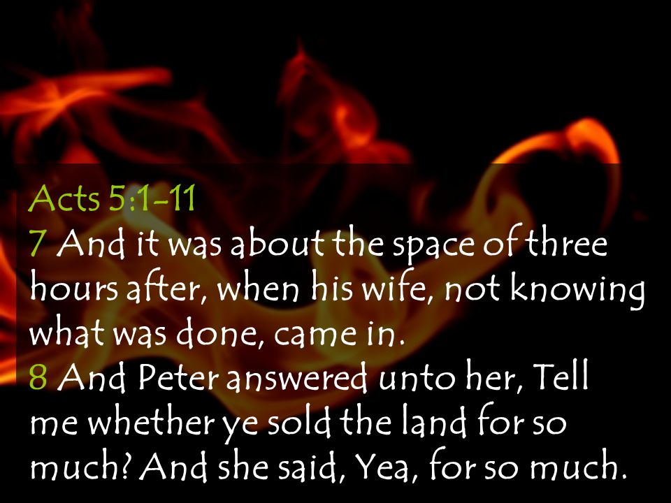 Acts 5:1-11 7 And it was about the space of three hours after, when his wife, not knowing what was done, came in.