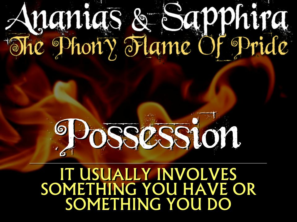 Possession IT USUALLY INVOLVES SOMETHING YOU HAVE OR SOMETHING YOU DO