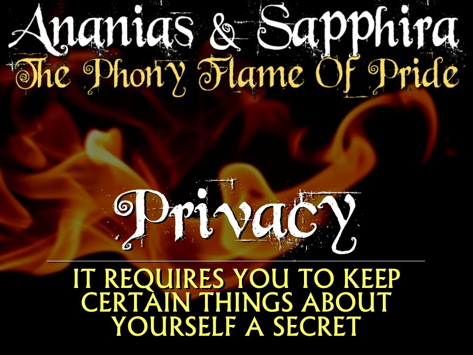 Privacy IT REQUIRES YOU TO KEEP CERTAIN THINGS ABOUT YOURSELF A SECRET