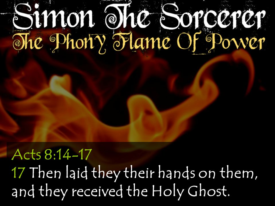 Acts 8:14-17 17 Then laid they their hands on them, and they received the Holy Ghost.