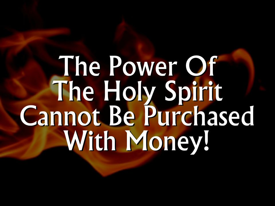 The Power Of The Holy Spirit Cannot Be Purchased With Money!