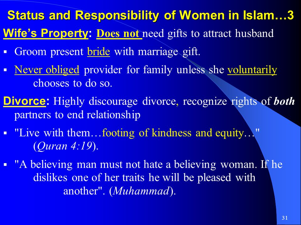 30 Status and Responsibility of Women in Islam…2 Status of Mother: A man asked Muhammad: Whom should I honor most … replied: Your mother .