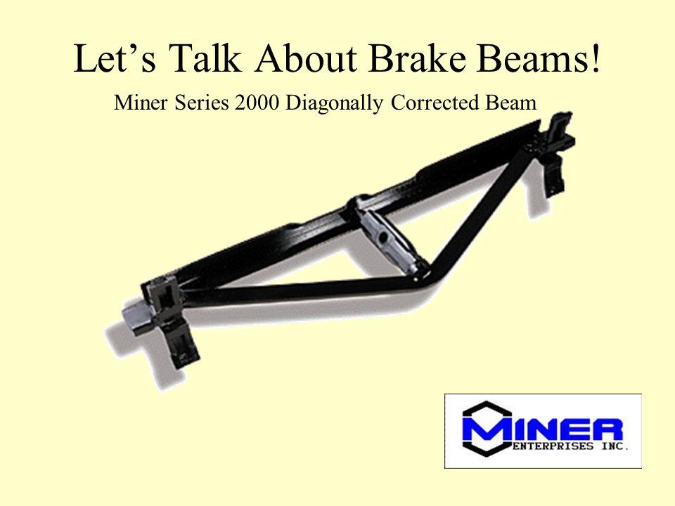 Lets Talk About Brake Beams! Miner Series 2000 Diagonally Corrected Beam