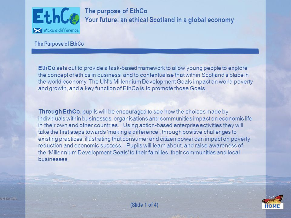 EthCo sets out to provide a task-based framework to allow young people to explore the concept of ethics in business and to contextualise that within Scotlands place in the world economy.