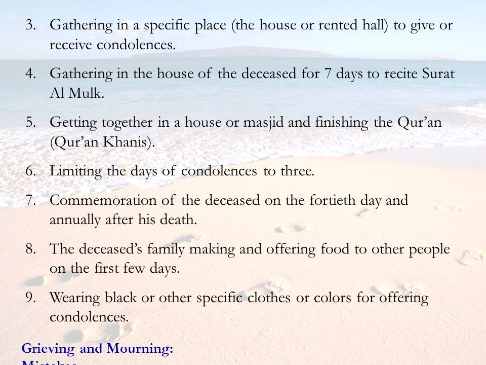 3. Gathering in a specific place (the house or rented hall) to give or receive condolences. 4.Gathering in the house of the deceased for 7 days to rec