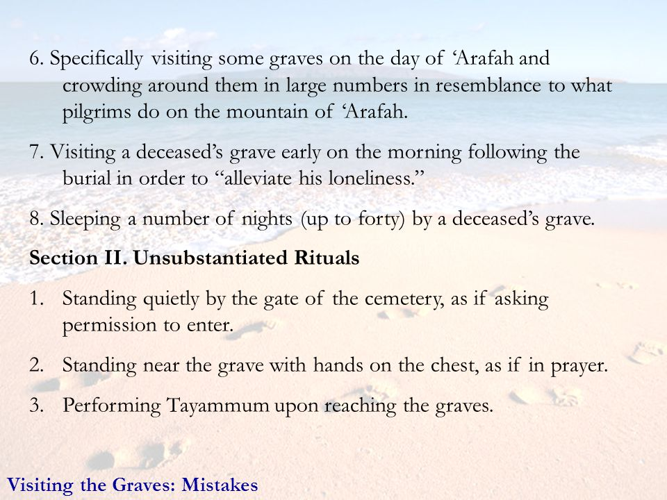 6. Specifically visiting some graves on the day of Arafah and crowding around them in large numbers in resemblance to what pilgrims do on the mountain