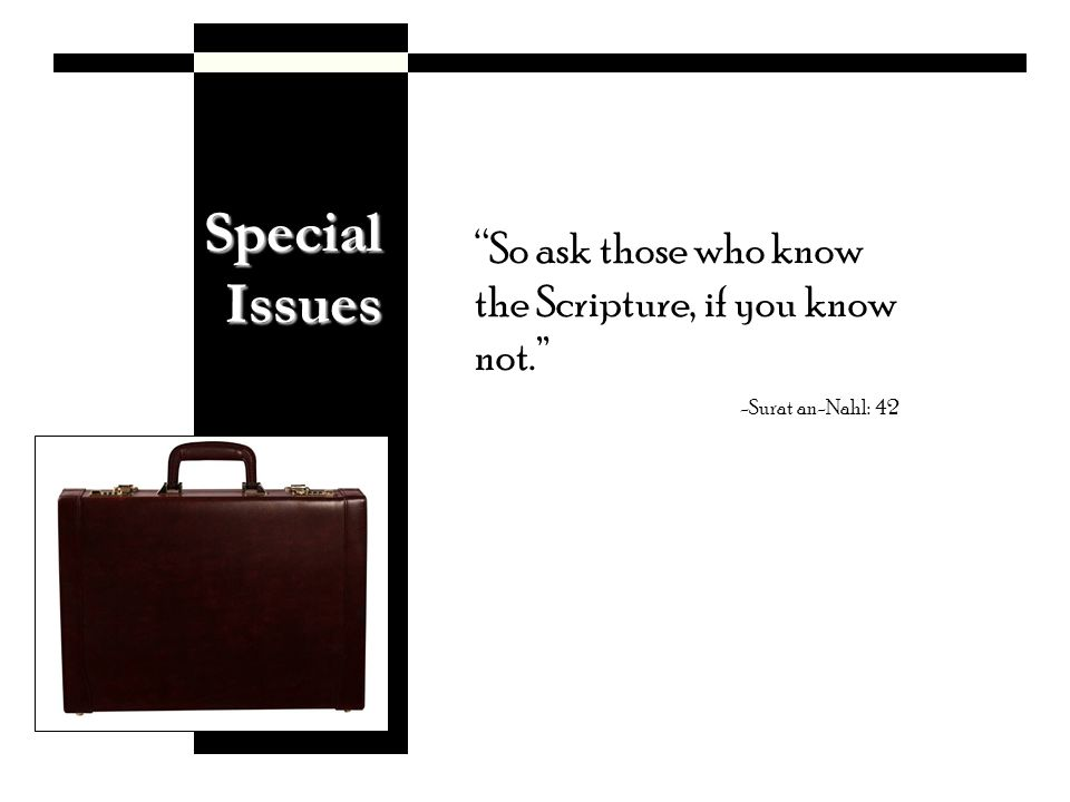 SpecialIssues So ask those who know the Scripture, if you know not. -Surat an-Nahl: 42