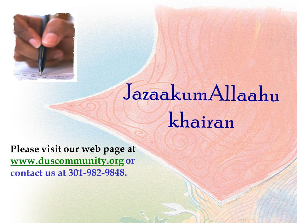 JazaakumAllaahu khairan Please visit our web page at www.duscommunity.org or contact us at 301-982-9848.