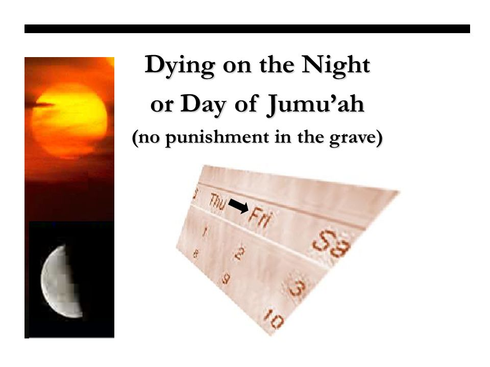 Dying on the Night or Day of Jumuah (no punishment in the grave) 1. New Moon