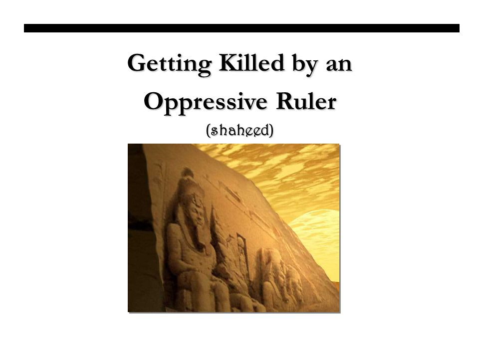 Getting Killed by an Oppressive Ruler (shaheed)