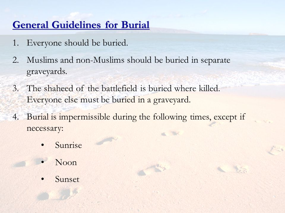 General Guidelines for Burial 1.Everyone should be buried. 2.Muslims and non-Muslims should be buried in separate graveyards. 3.The shaheed of the bat