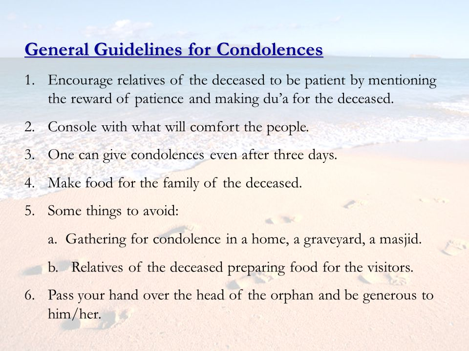 General Guidelines for Condolences 1.Encourage relatives of the deceased to be patient by mentioning the reward of patience and making dua for the dec