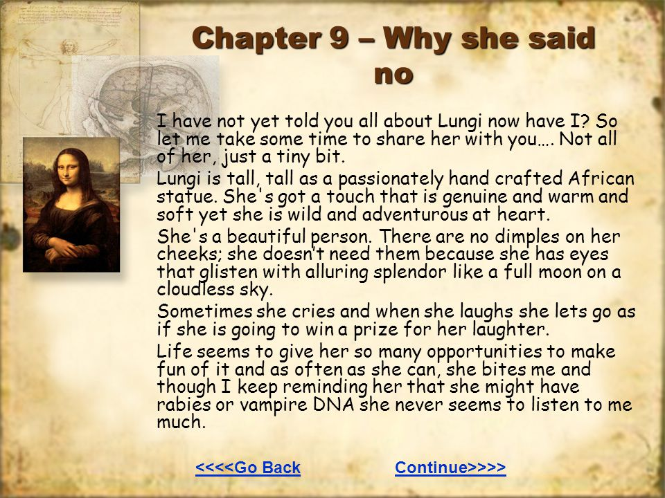 Chapter 9 – Why she said no I have not yet told you all about Lungi now have I? So let me take some time to share her with you…. Not all of her, just
