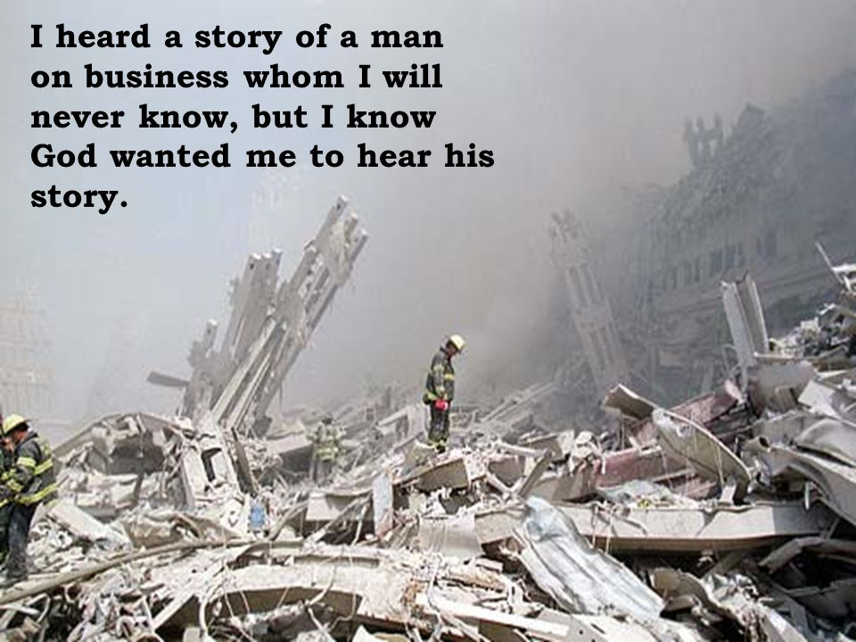 I heard a story of a man on business whom I will never know, but I know God wanted me to hear his story.