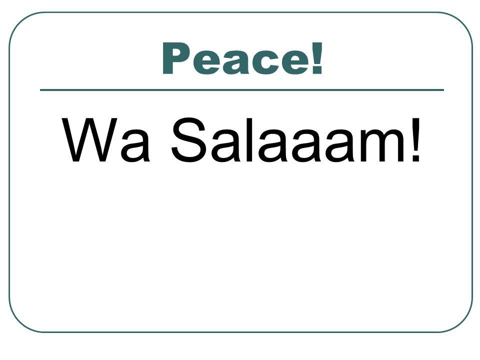Peace! Wa Salaaam!