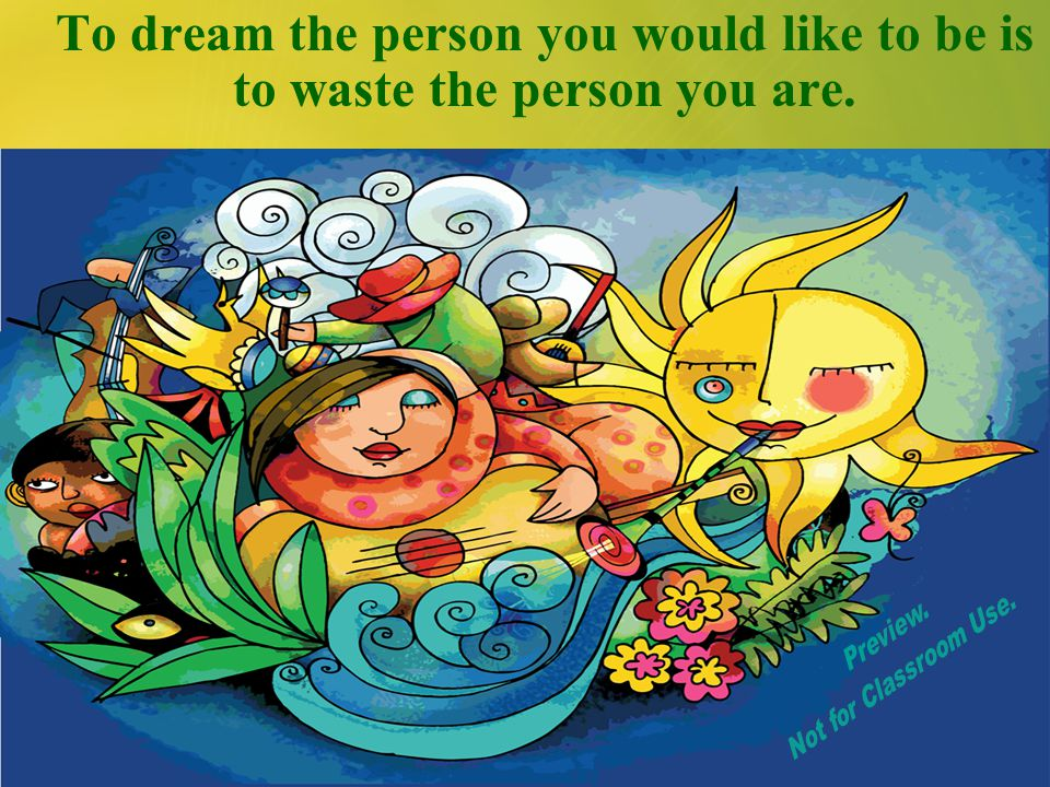 To dream the person you would like to be is to waste the person you are.