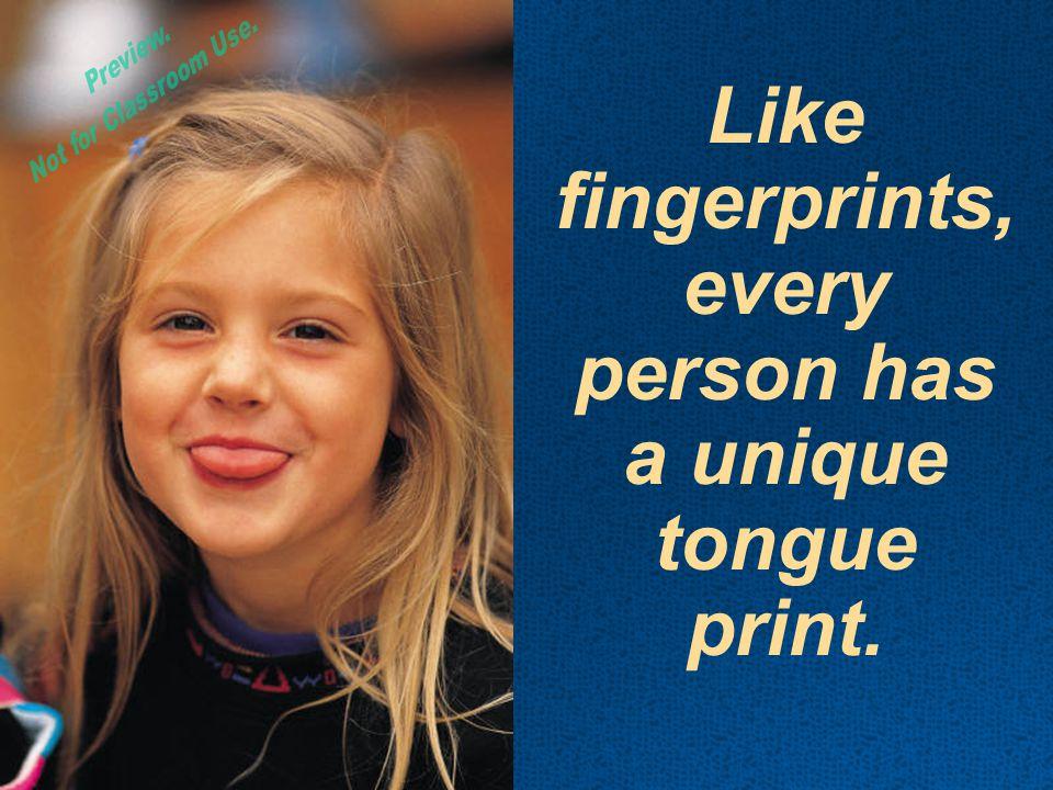 Like fingerprints, every person has a unique tongue print.