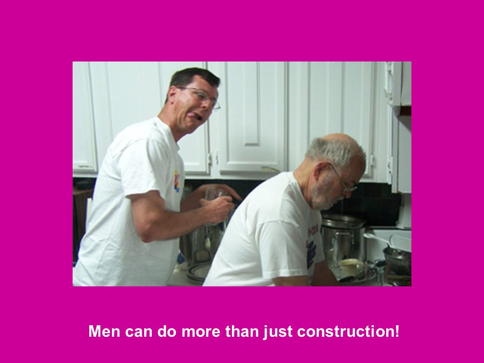 Men can do more than just construction!