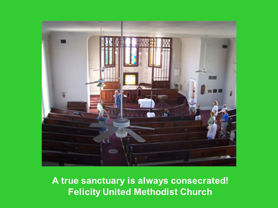 A true sanctuary is always consecrated! Felicity United Methodist Church
