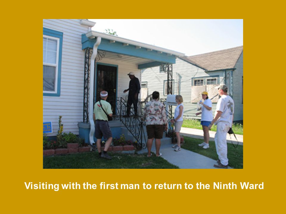 Visiting with the first man to return to the Ninth Ward