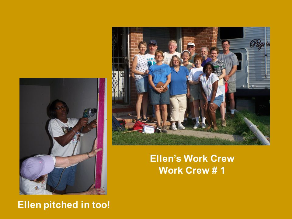 Ellen pitched in too! Ellens Work Crew Work Crew # 1