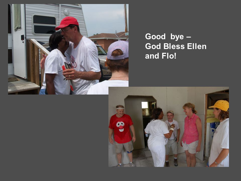 Good bye – God Bless Ellen and Flo!