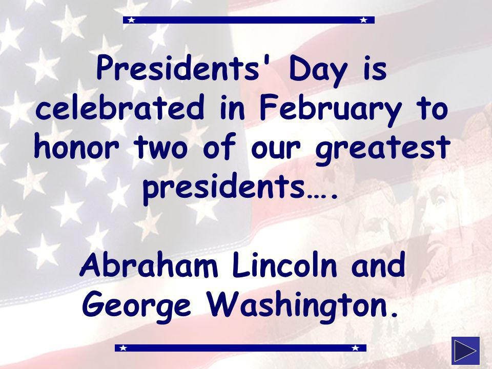 klevans2010 Presidents Day is celebrated in February to honor two of our greatest presidents….