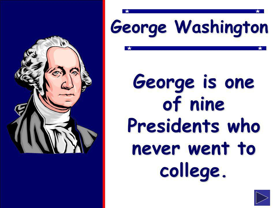 klevans2010 George Washington George is one of nine Presidents who never went to college.