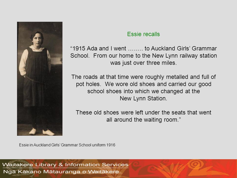 Essie recalls 1915 Ada and I went ……..to Auckland Girls Grammar School.