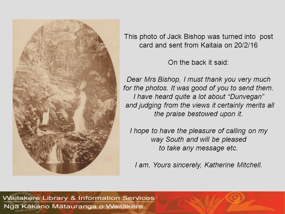 This photo of Jack Bishop was turned into post card and sent from Kaitaia on 20/2/16 On the back it said: Dear Mrs Bishop, I must thank you very much for the photos.