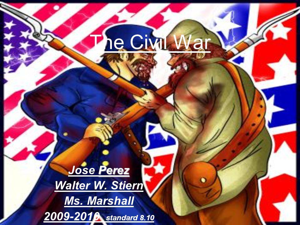 The Civil War Perez Jose Perez Walter W. Stiern Ms. Marshall 2009-2010 standard 8.10