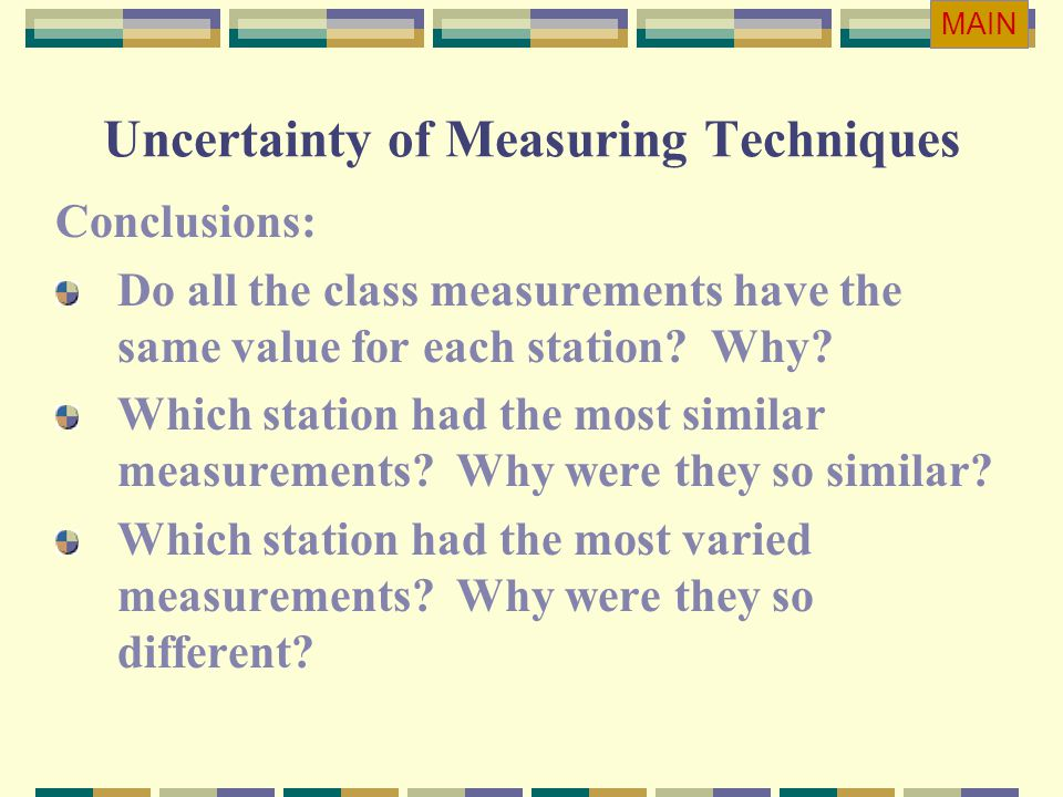 Uncertainty of Measuring Techniques Conclusions: Do all the class measurements have the same value for each station? Why? Which station had the most s