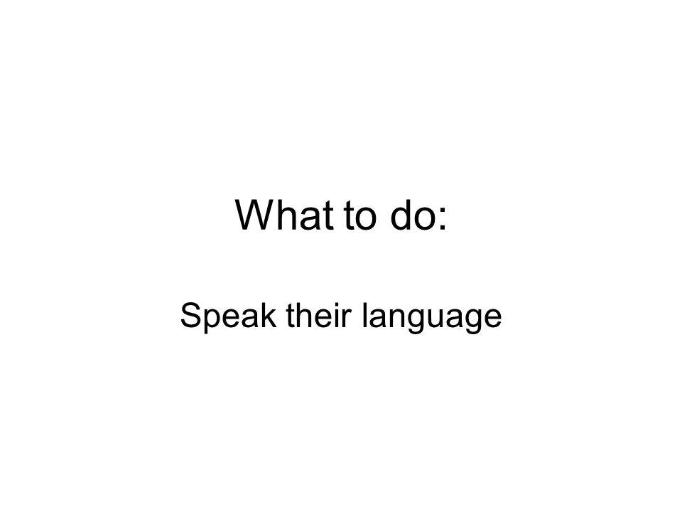 What to do: Speak their language