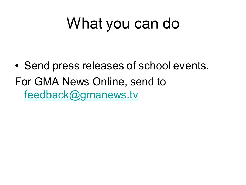 What you can do Send press releases of school events.
