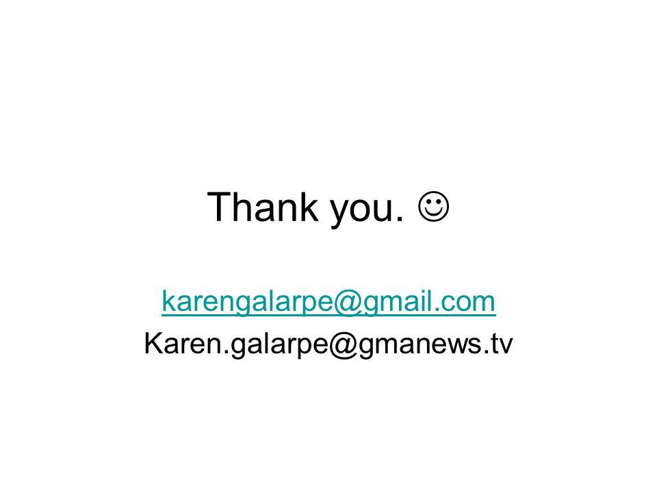 Thank you. karengalarpe@gmail.com Karen.galarpe@gmanews.tv