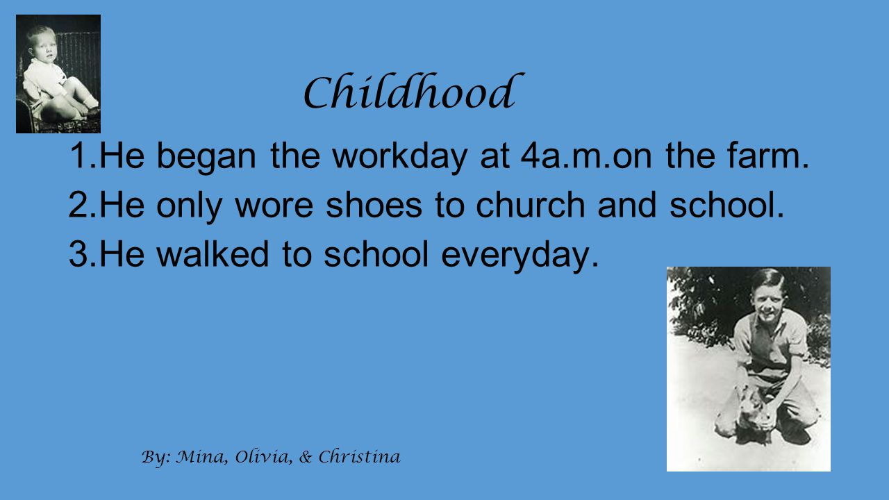 Childhood 1.He began the workday at 4a.m.on the farm.