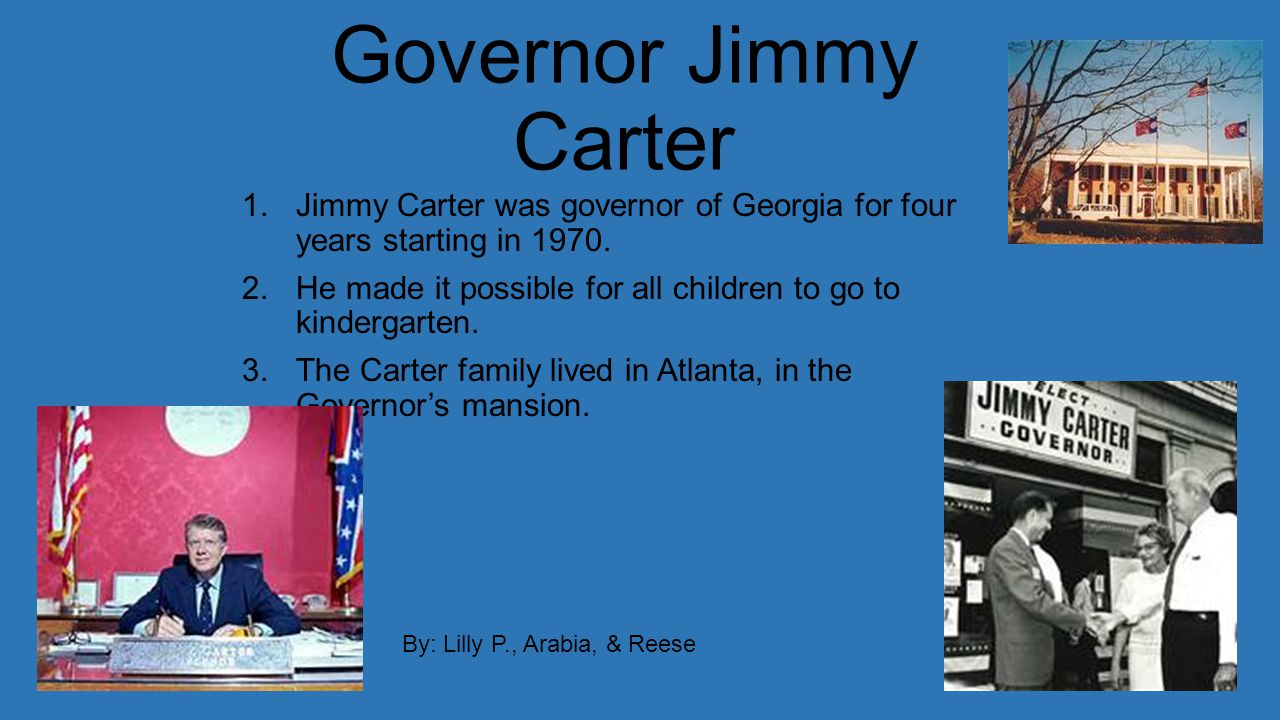 Governor Jimmy Carter 1.Jimmy Carter was governor of Georgia for four years starting in 1970.